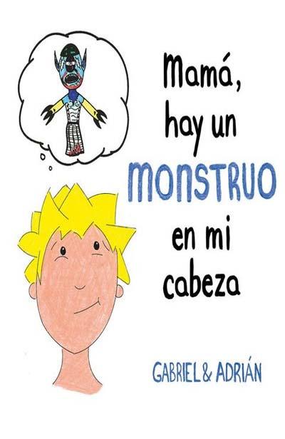 libro infantil Mamá hay un monstruo en mi cabeza de Gabriel y Adrián